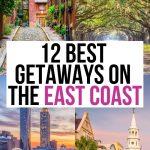 Best Getaways on the East Coast: 12 Spectacular Destinations!