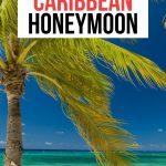 Best Honeymoon Destinations in the Caribbean: 13 Romantic Locations!